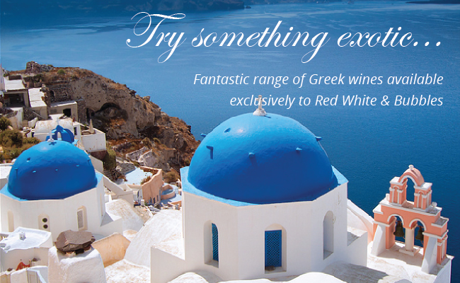 Try something exotic - fantastic range of Greek wines available exclusively.